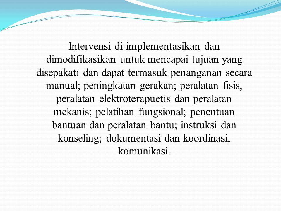 Intervensi di-implementasikan dan dimodifikasikan untuk mencapai tujuan yang disepakati dan dapat termasuk penanganan secara manual; peningkatan gerak