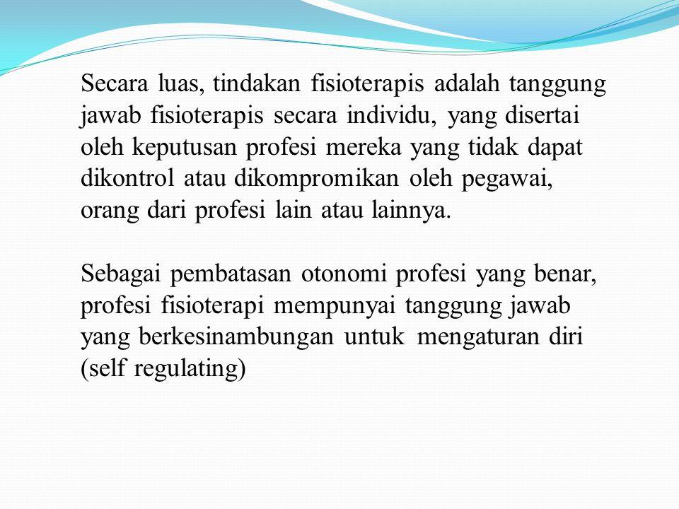 Secara luas, tindakan fisioterapis adalah tanggung jawab fisioterapis secara individu, yang disertai oleh keputusan profesi mereka yang tidak dapat di