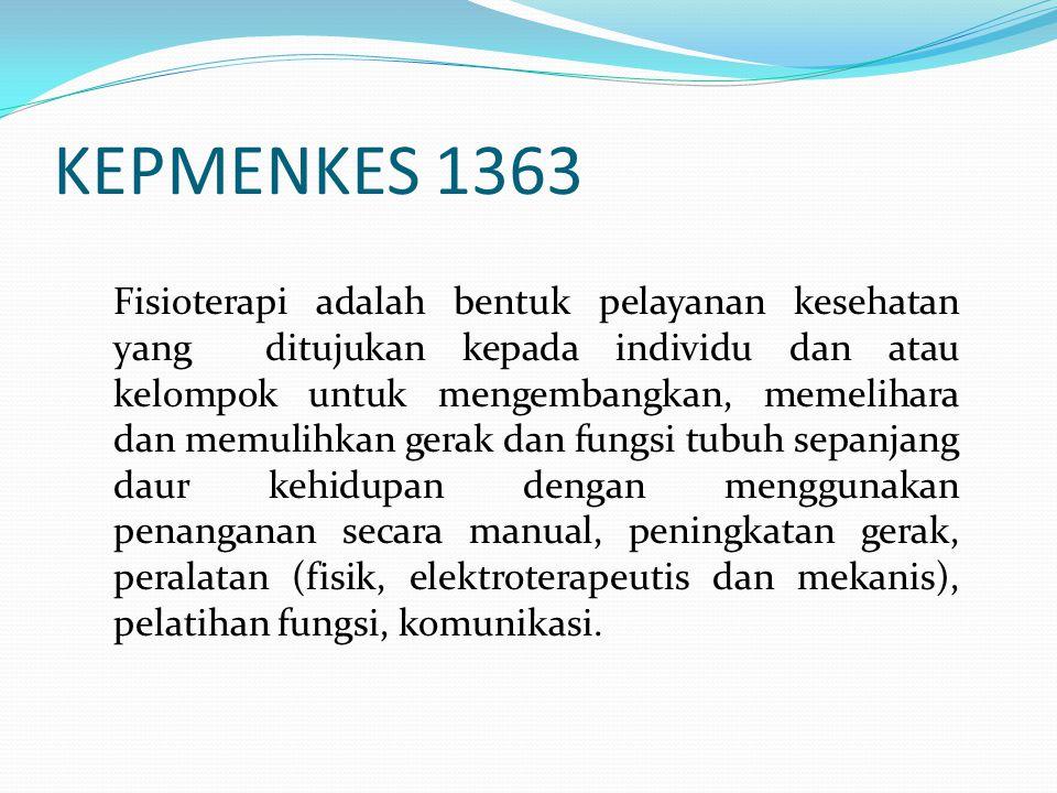 KEPMENKES 1363 Fisioterapi adalah bentuk pelayanan kesehatan yang ditujukan kepada individu dan atau kelompok untuk mengembangkan, memelihara dan memu