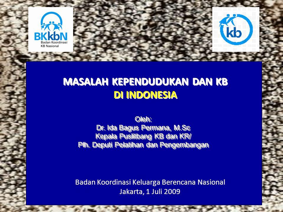 MASALAH KEPENDUDUKAN DAN KB DI INDONESIA MASALAH KEPENDUDUKAN DAN KB DI INDONESIA Oleh: Dr. Ida Bagus Permana, M.Sc Kepala Puslitbang KB dan KR/ Plh.