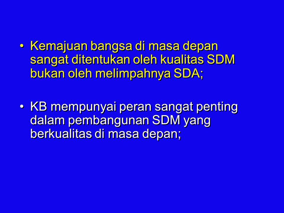 Kemajuan bangsa di masa depan sangat ditentukan oleh kualitas SDM bukan oleh melimpahnya SDA; KB mempunyai peran sangat penting dalam pembangunan SDM