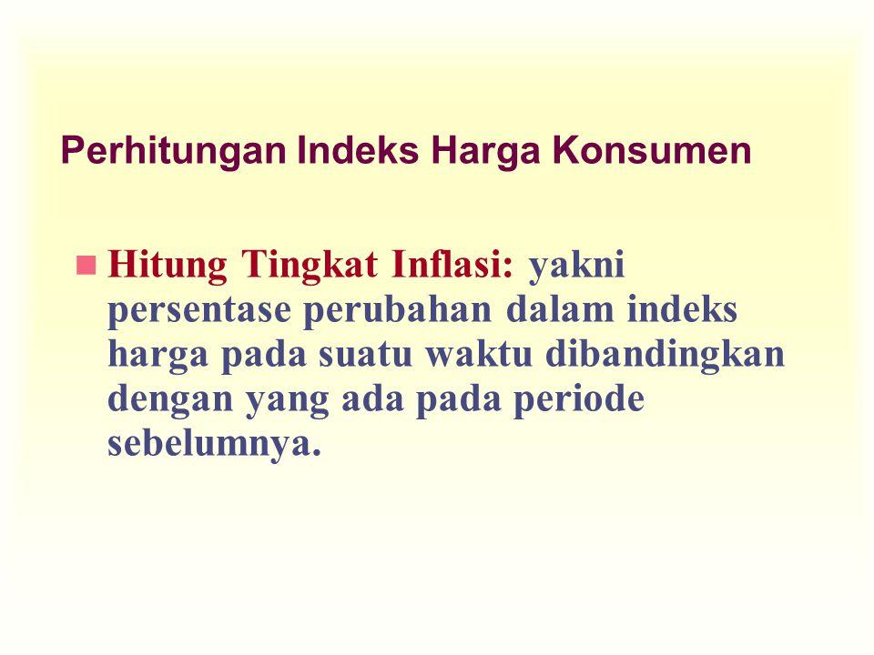 n Hitung Tingkat Inflasi: yakni persentase perubahan dalam indeks harga pada suatu waktu dibandingkan dengan yang ada pada periode sebelumnya. Perhitu