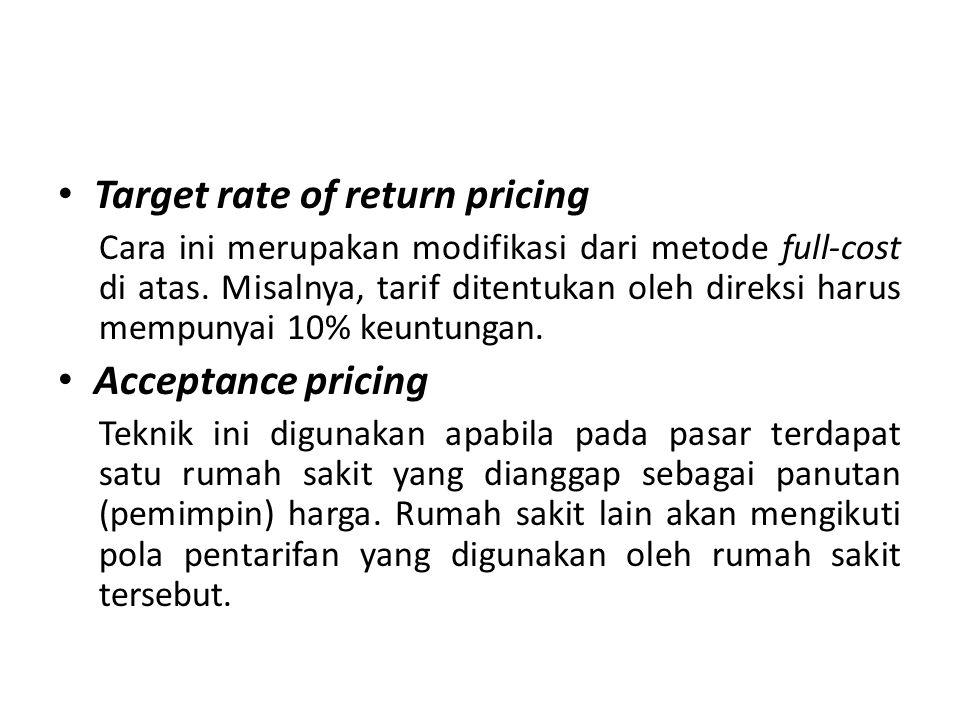 Proses Penetapan Tarif Full-cost pricing Menetapkan tarif sesuai dengan unit cost ditambah dengan keuntungan Kontrak dan cost-plus, Tarif rumah sakit dapat ditetapkan berdasarkan kontrak misal-nya kepada perusahaan asuransi, ataupun konsumen yang tergabung dalam satu organisasi