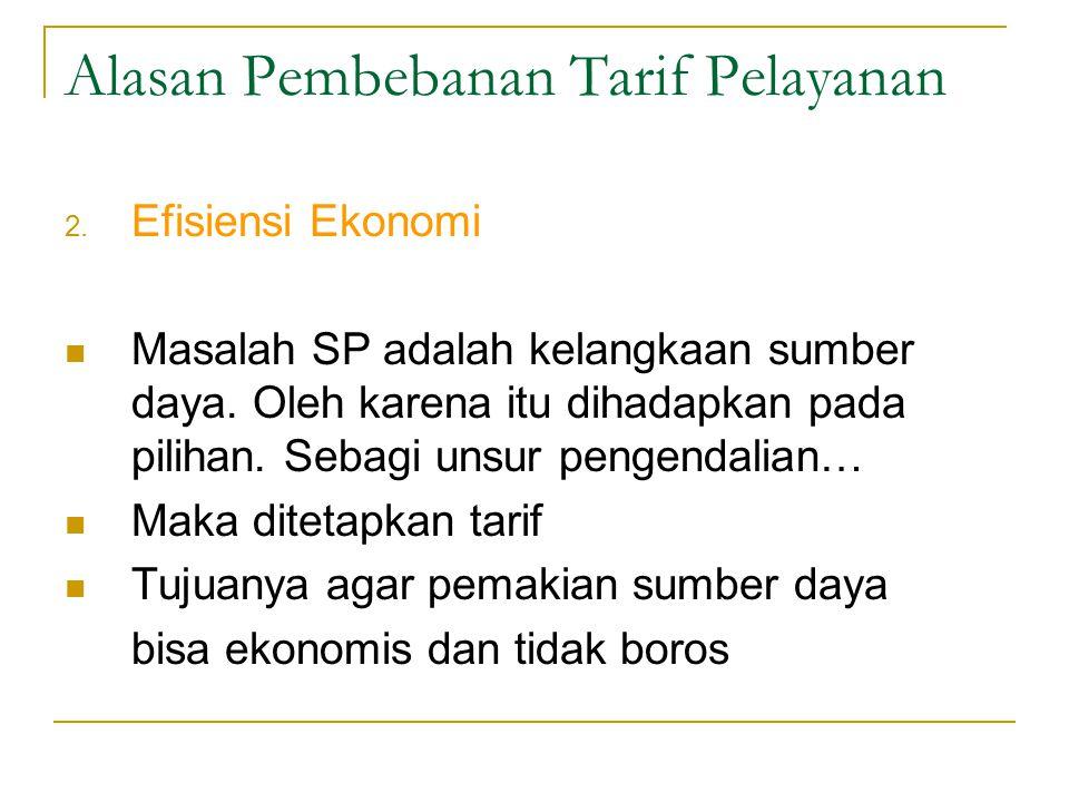 Alasan Pembebanan Tarif Pelayanan 2.Efisiensi Ekonomi Masalah SP adalah kelangkaan sumber daya.