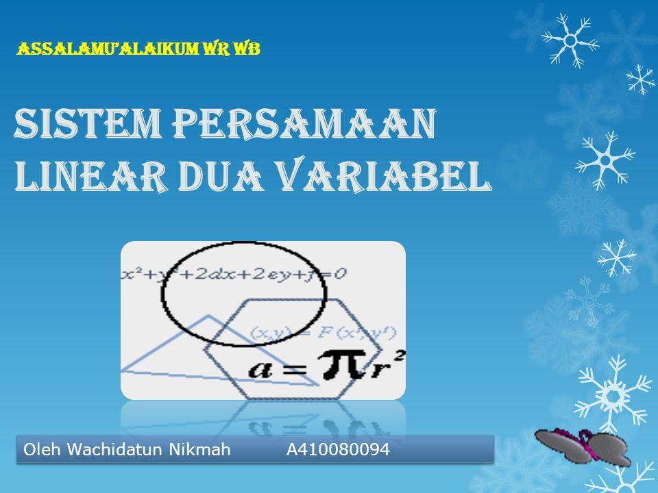 Assalamu'alaikum wr wb Sistem Persamaan Linear Dua Variabel Oleh Wachidatun NikmahA410080094