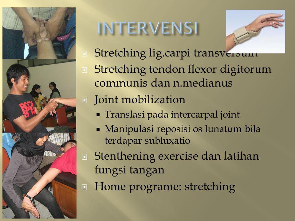  Stretching lig.carpi transversum  Stretching tendon flexor digitorum communis dan n.medianus  Joint mobilization  Translasi pada intercarpal join