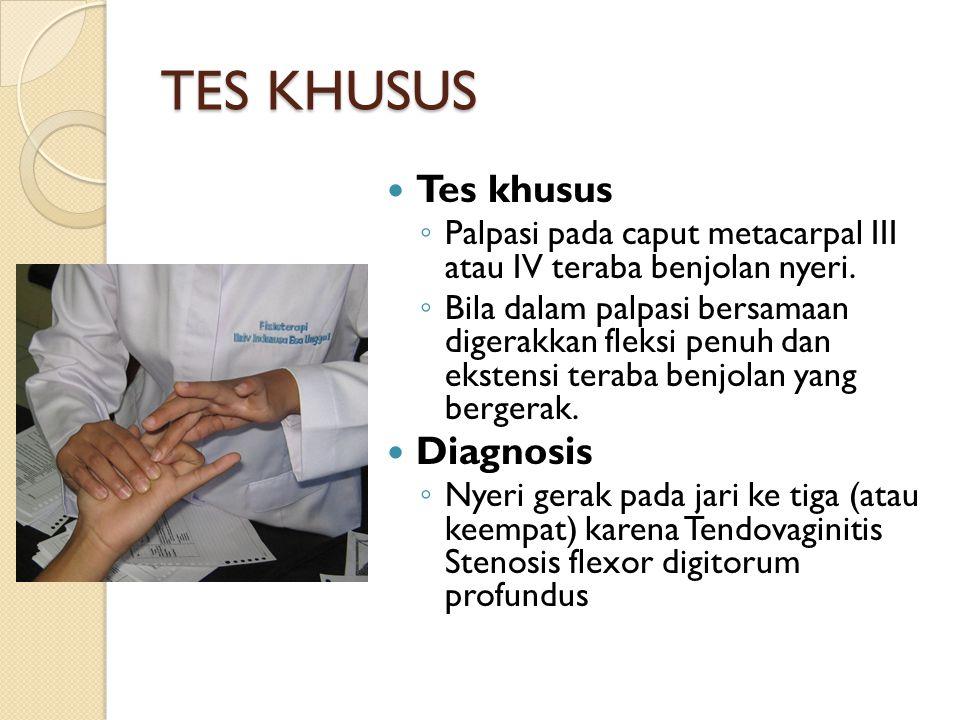 TES KHUSUS Tes khusus ◦ Palpasi pada caput metacarpal III atau IV teraba benjolan nyeri. ◦ Bila dalam palpasi bersamaan digerakkan fleksi penuh dan ek