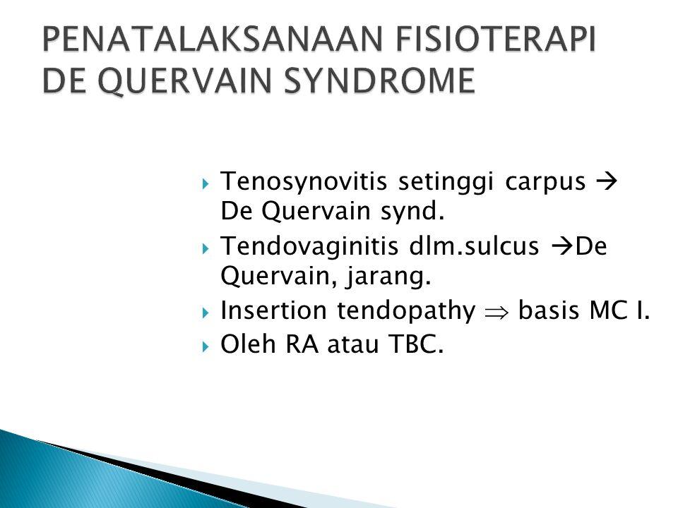  Tenosynovitis setinggi carpus  De Quervain synd.  Tendovaginitis dlm.sulcus  De Quervain, jarang.  Insertion tendopathy  basis MC I.  Oleh RA