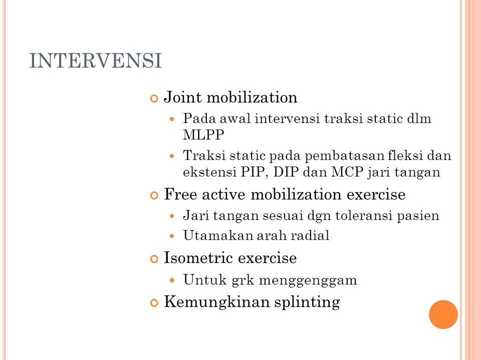 INTERVENSI Joint mobilization Pada awal intervensi traksi static dlm MLPP Traksi static pada pembatasan fleksi dan ekstensi PIP, DIP dan MCP jari tang
