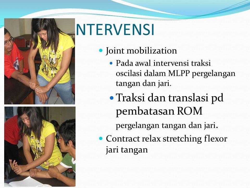 INTERVENSI Joint mobilization Pada awal intervensi traksi oscilasi dalam MLPP pergelangan tangan dan jari. Traksi dan translasi pd pembatasan ROM perg