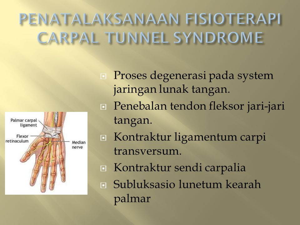  Proses degenerasi pada system jaringan lunak tangan.  Penebalan tendon fleksor jari-jari tangan.  Kontraktur ligamentum carpi transversum.  Kontr