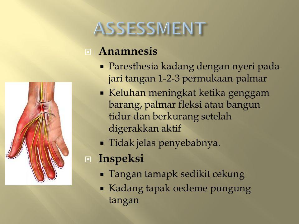  Anamnesis  Paresthesia kadang dengan nyeri pada jari tangan 1-2-3 permukaan palmar  Keluhan meningkat ketika genggam barang, palmar fleksi atau bangun tidur dan berkurang setelah digerakkan aktif  Tidak jelas penyebabnya.