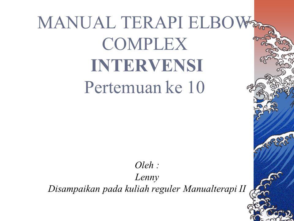 TUJUAN INSTRUKSIONAL Mahasiswa memahami Intervensi pada kasuistik Elbow complex dengan cara : Mampu menjelaskan metoda dan dosis intervensi manualterapi kasus Elbow complex Mampu membedakan indikasi antara metoda dengan pemeriksaan khusus.