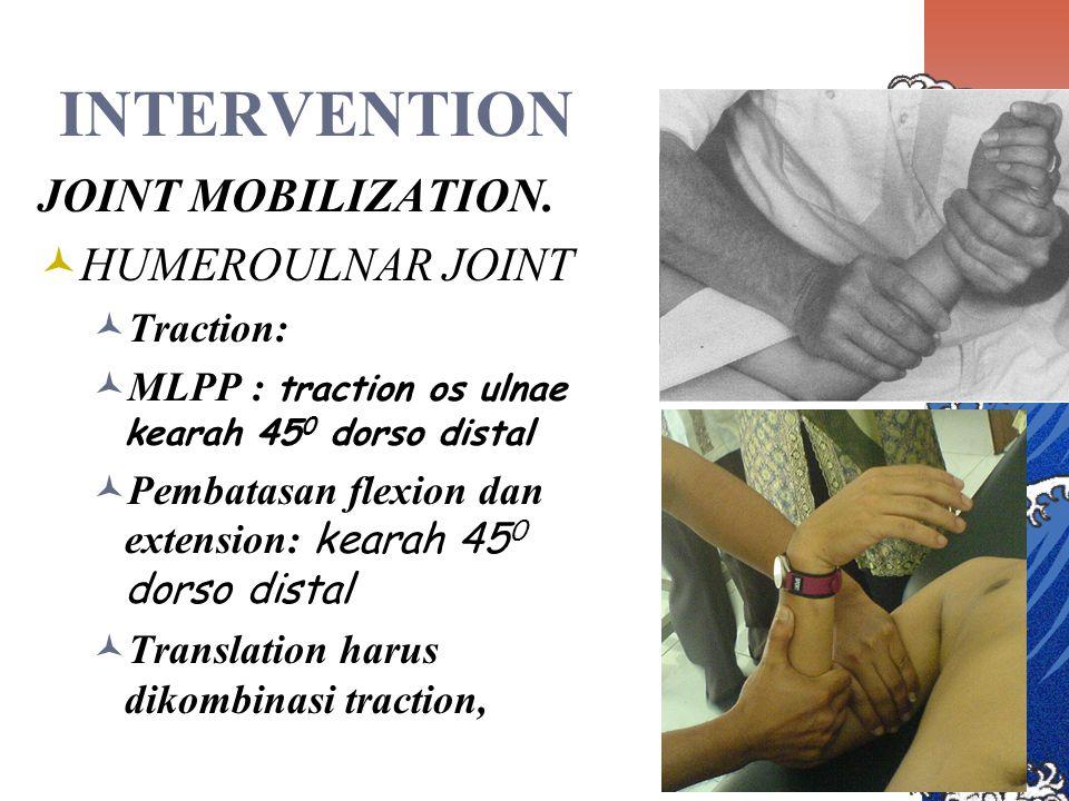 HUMERORADIAL JOINT Traction MLPP: Traction ke distal sesuai axis longitudinal os radii, Traction Pembatasan flexion dan extension: arah ke distal Translation saat flexion ke ventral dan saat extension ke dorsal tegak lurus axis radii