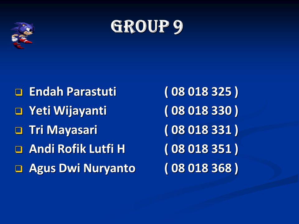 Group 9  Endah Parastuti ( 08 018 325 )  Yeti Wijayanti( 08 018 330 )  Tri Mayasari ( 08 018 331 )  Andi Rofik Lutfi H( 08 018 351 )  Agus Dwi Nuryanto ( 08 018 368 )