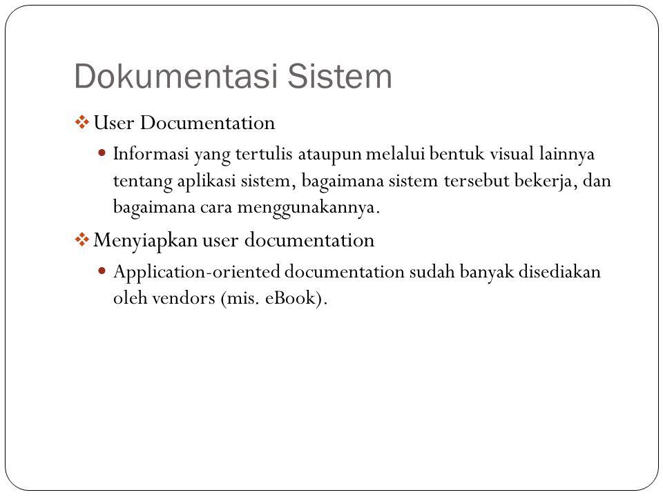 Dokumentasi Sistem  User Documentation Informasi yang tertulis ataupun melalui bentuk visual lainnya tentang aplikasi sistem, bagaimana sistem tersebut bekerja, dan bagaimana cara menggunakannya.