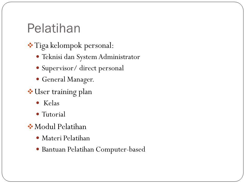 Pelatihan  Tiga kelompok personal: Teknisi dan System Administrator Supervisor/ direct personal General Manager.