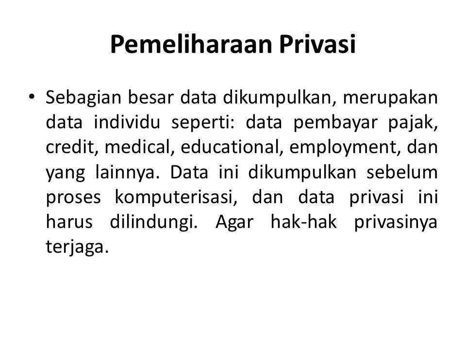 Pemeliharaan Privasi Sebagian besar data dikumpulkan, merupakan data individu seperti: data pembayar pajak, credit, medical, educational, employment, dan yang lainnya.