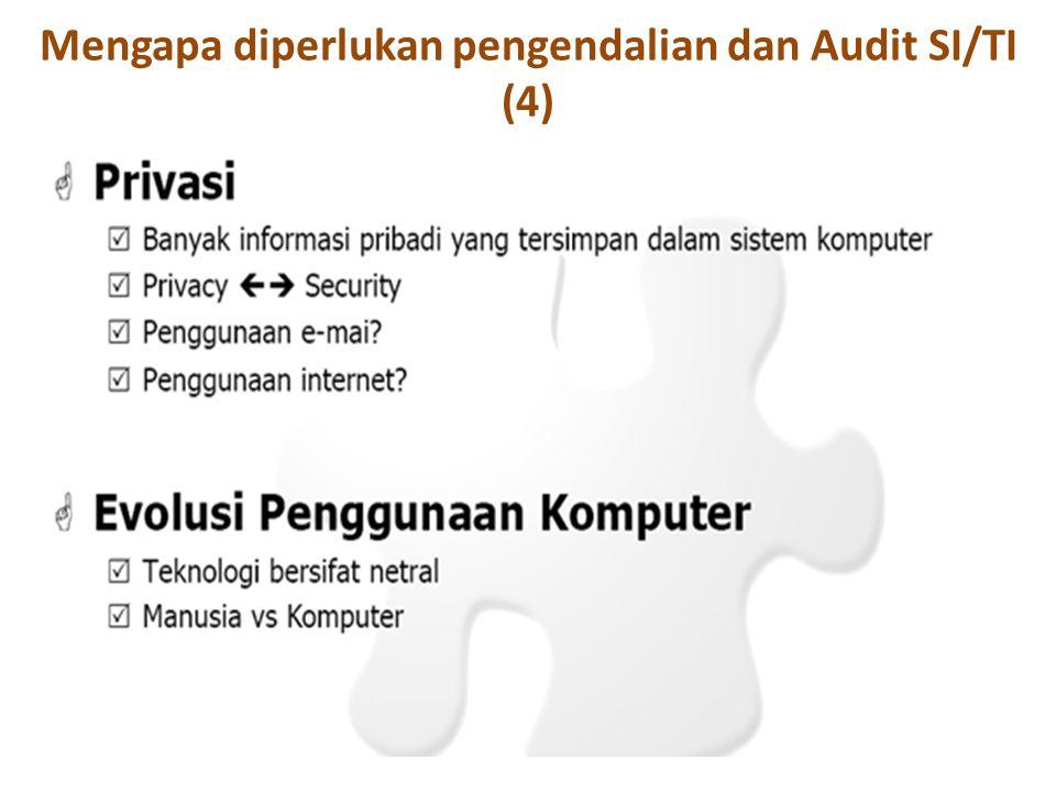 Mengapa diperlukan pengendalian dan Audit SI/TI (4)