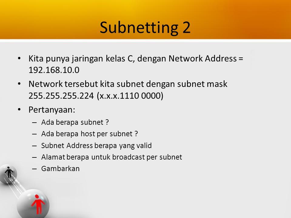 Subnetting 2 Kita punya jaringan kelas C, dengan Network Address = 192.168.10.0 Network tersebut kita subnet dengan subnet mask 255.255.255.224 (x.x.x