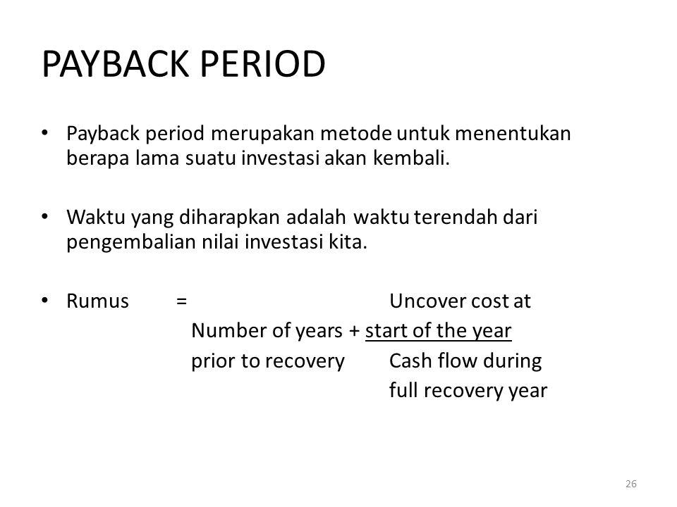 PAYBACK PERIOD Payback period merupakan metode untuk menentukan berapa lama suatu investasi akan kembali. Waktu yang diharapkan adalah waktu terendah