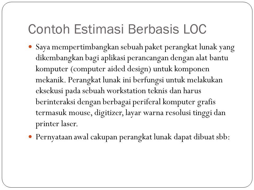Contoh Estimasi Berbasis LOC Saya mempertimbangkan sebuah paket perangkat lunak yang dikembangkan bagi aplikasi perancangan dengan alat bantu komputer