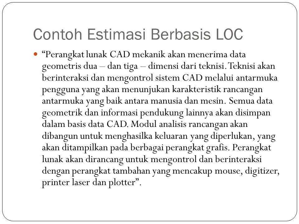 """Contoh Estimasi Berbasis LOC """"Perangkat lunak CAD mekanik akan menerima data geometris dua – dan tiga – dimensi dari teknisi. Teknisi akan berinteraks"""
