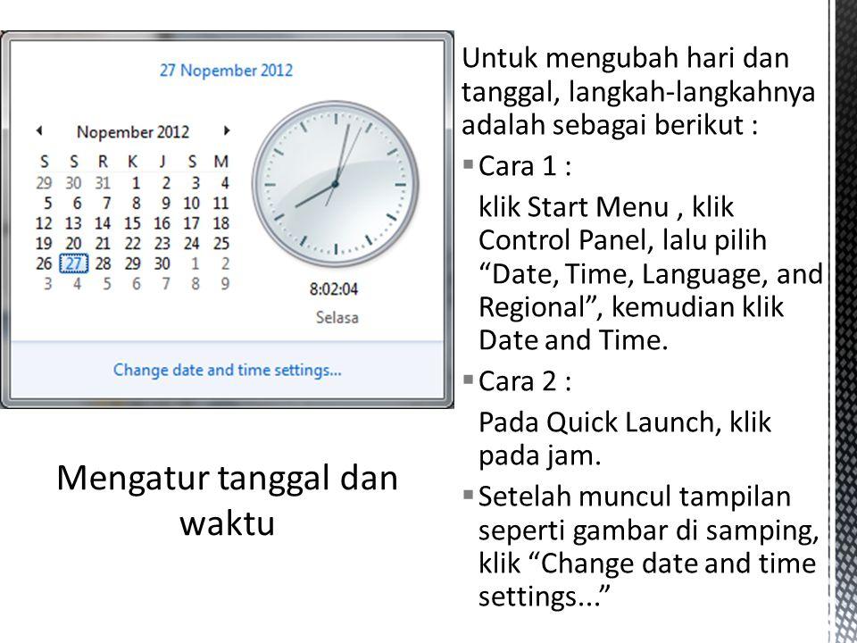 """Untuk mengubah hari dan tanggal, langkah-langkahnya adalah sebagai berikut :  Cara 1 : klik Start Menu, klik Control Panel, lalu pilih """"Date, Time, L"""
