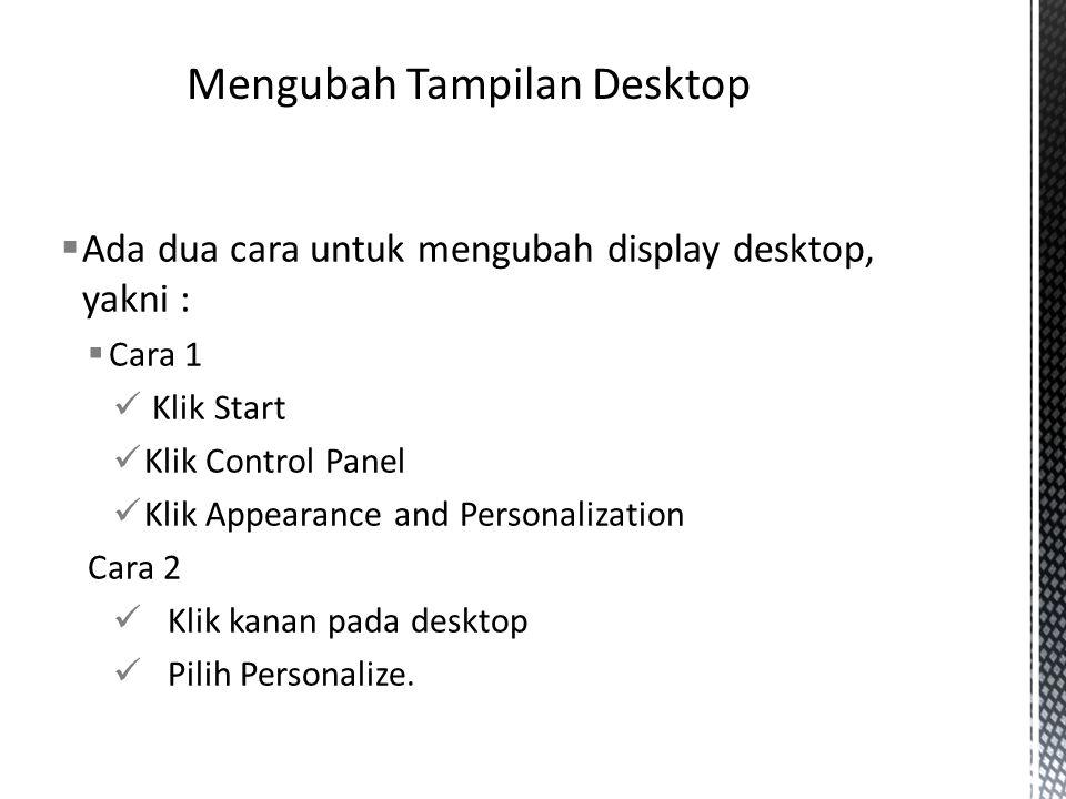  Ada dua cara untuk mengubah display desktop, yakni :  Cara 1 Klik Start Klik Control Panel Klik Appearance and Personalization Cara 2 Klik kanan pa