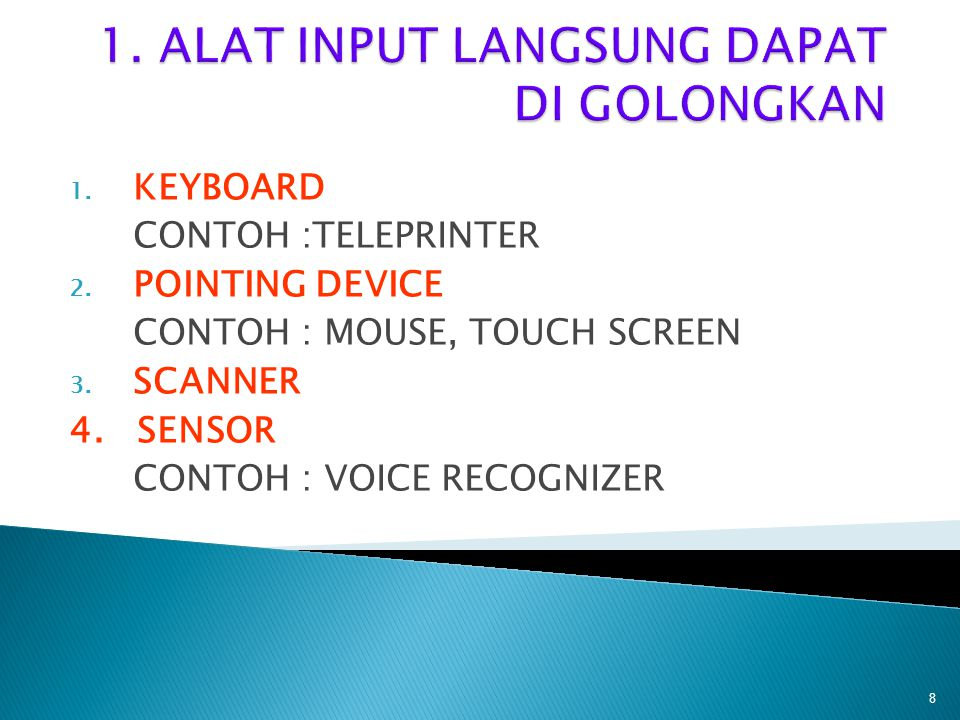 1.KEYBOARD CONTOH :TELEPRINTER 2. POINTING DEVICE CONTOH : MOUSE, TOUCH SCREEN 3.