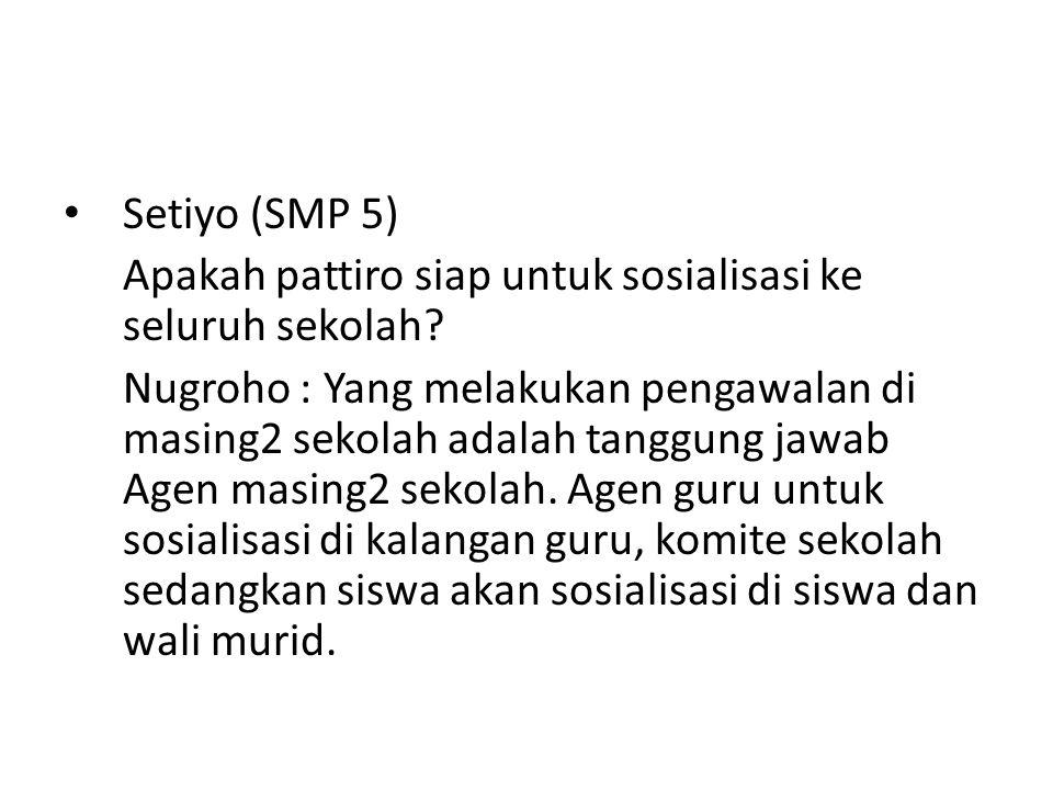 Setiyo (SMP 5) Apakah pattiro siap untuk sosialisasi ke seluruh sekolah.