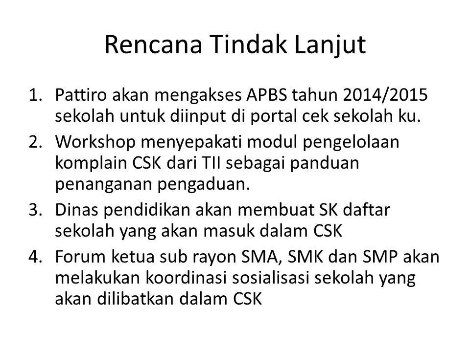 Rencana Tindak Lanjut 1.Pattiro akan mengakses APBS tahun 2014/2015 sekolah untuk diinput di portal cek sekolah ku.