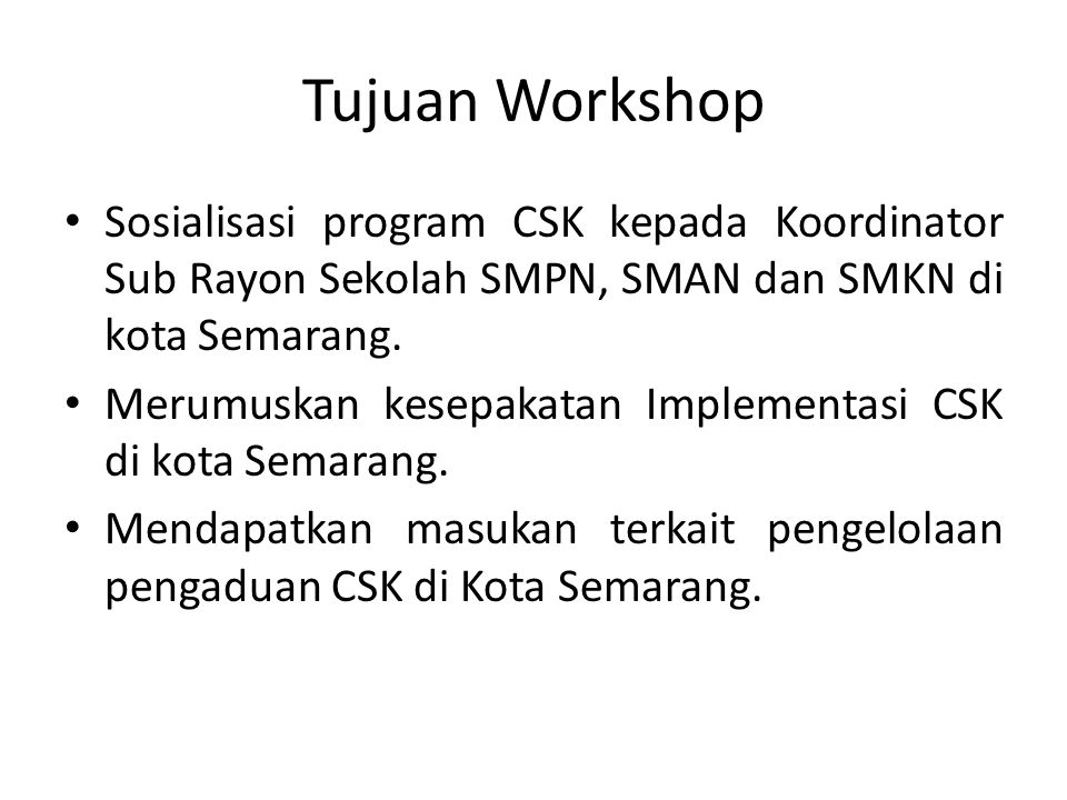 Tujuan Workshop Sosialisasi program CSK kepada Koordinator Sub Rayon Sekolah SMPN, SMAN dan SMKN di kota Semarang.