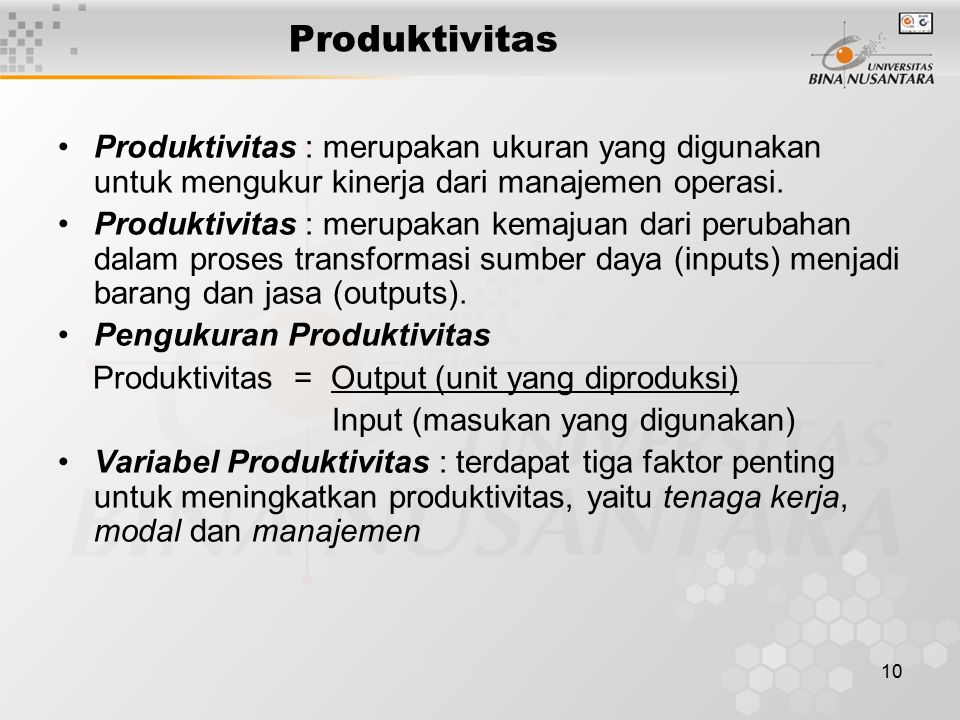 10 Produktivitas Produktivitas : merupakan ukuran yang digunakan untuk mengukur kinerja dari manajemen operasi.