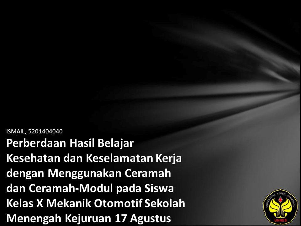 ISMAIL, 5201404040 Perberdaan Hasil Belajar Kesehatan dan Keselamatan Kerja dengan Menggunakan Ceramah dan Ceramah-Modul pada Siswa Kelas X Mekanik Ot