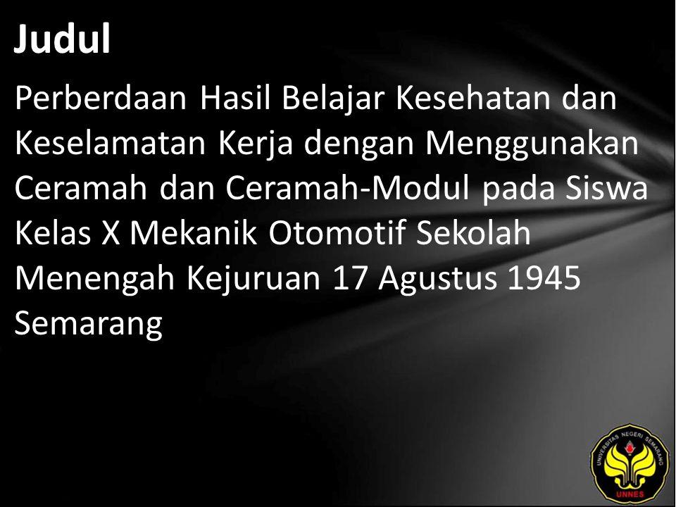 Abstrak Permasalahan yang dungkapkan dalam penelitian ini adalah adakah perbedaan hasil pembelajaran kesehatan dan keselamatan kerja dengan menggunakan ceramah dan ceramah-modul pada siswa kelas X SMK 17 Agustus Kota Semarang Tahun Ajaran 2008/2009.