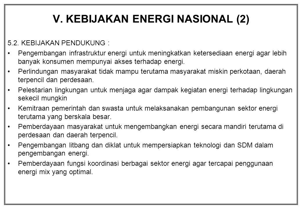 5.2. KEBIJAKAN PENDUKUNG : Pengembangan infrastruktur energi untuk meningkatkan ketersediaan energi agar lebih banyak konsumen mempunyai akses terhada