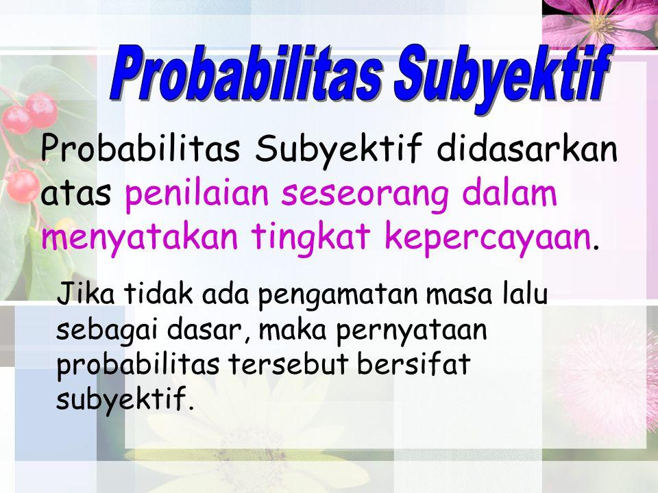 Probabilitas Subyektif didasarkan atas penilaian seseorang dalam menyatakan tingkat kepercayaan. Jika tidak ada pengamatan masa lalu sebagai dasar, ma