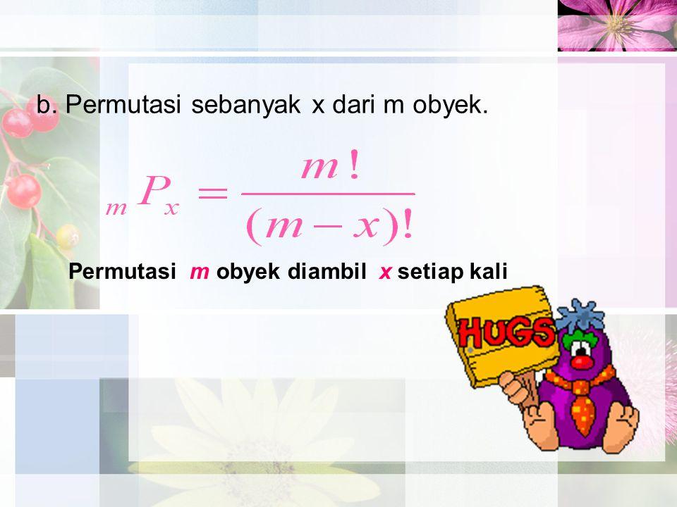 b. Permutasi sebanyak x dari m obyek. Permutasi m obyek diambil x setiap kali