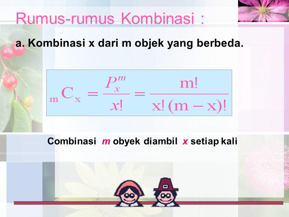 Rumus-rumus Kombinasi : a. Kombinasi x dari m objek yang berbeda. Combinasi m obyek diambil x setiap kali