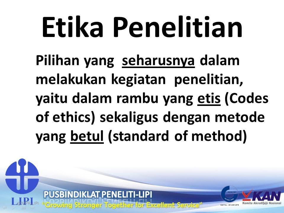 Etika Penelitian Pilihan yang seharusnya dalam melakukan kegiatan penelitian, yaitu dalam rambu yang etis (Codes of ethics) sekaligus dengan metode ya