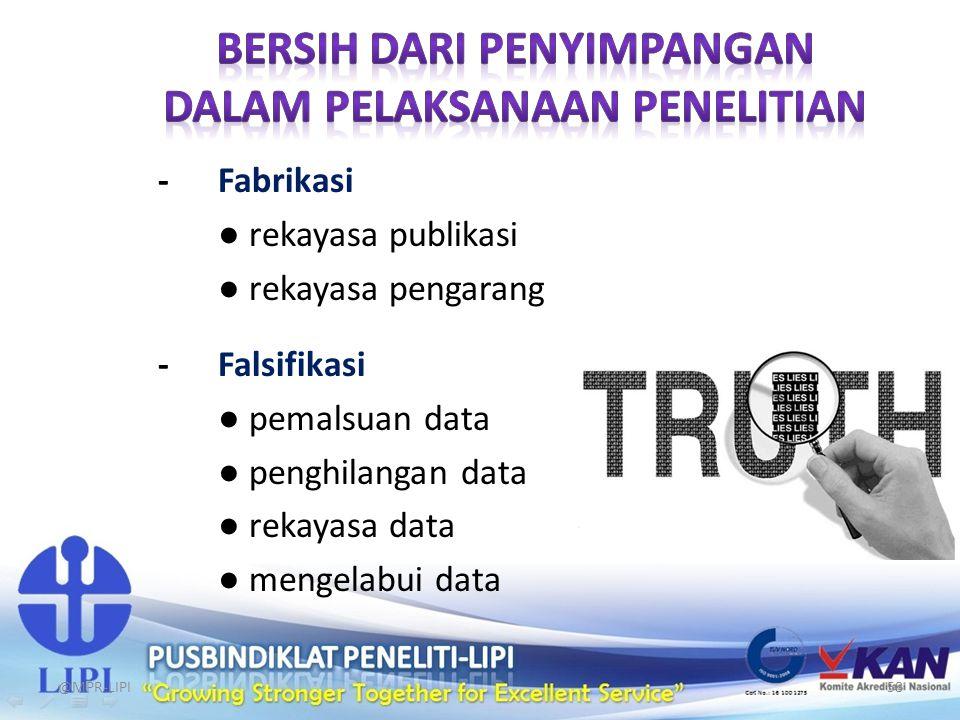 - Falsifikasi ● pemalsuan data ● penghilangan data ● rekayasa data ● mengelabui data - Fabrikasi ● rekayasa publikasi ● rekayasa pengarang @MPR-LIPI58