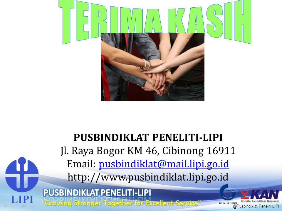 @Pusbindiklat Peneliti LIPI PUSBINDIKLAT PENELITI-LIPI Jl. Raya Bogor KM 46, Cibinong 16911 Email: pusbindiklat@mail.lipi.go.id http://www.pusbindikla