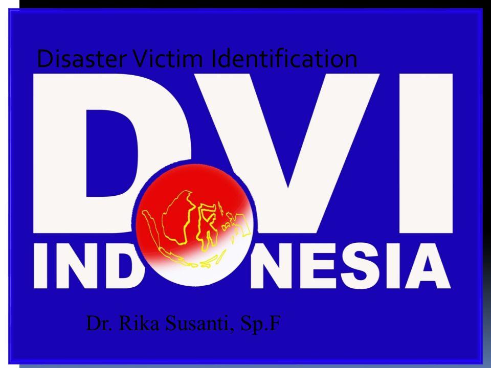 Disaster Victim Identification Dr. Rika Susanti, Sp.F