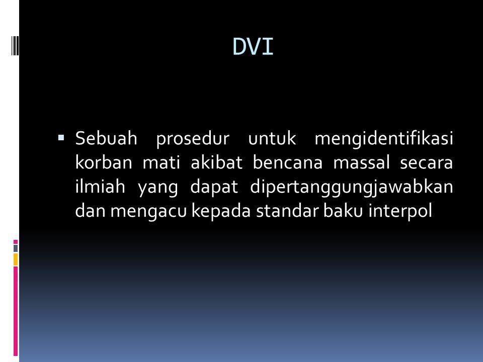 DVI  Sebuah prosedur untuk mengidentifikasi korban mati akibat bencana massal secara ilmiah yang dapat dipertanggungjawabkan dan mengacu kepada standar baku interpol