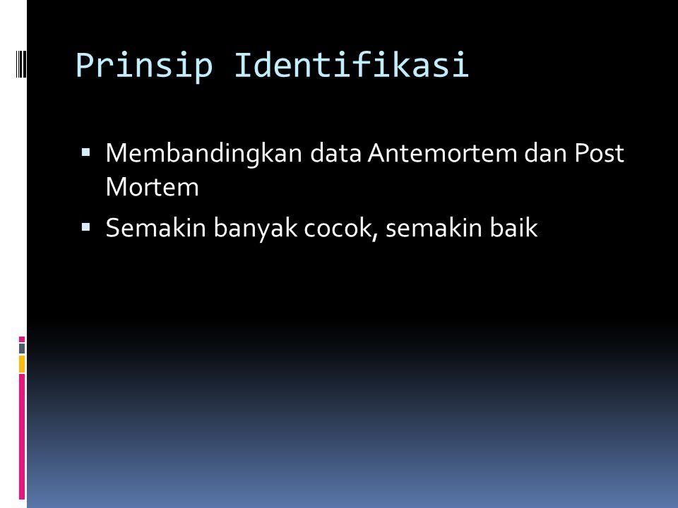 Prinsip Identifikasi  Membandingkan data Antemortem dan Post Mortem  Semakin banyak cocok, semakin baik