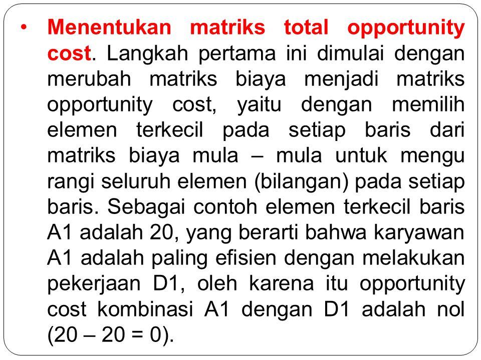 Menentukan matriks total opportunity cost.