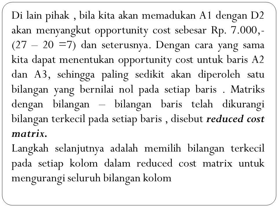 Di lain pihak, bila kita akan memadukan A1 dengan D2 akan menyangkut opportunity cost sebesar Rp.