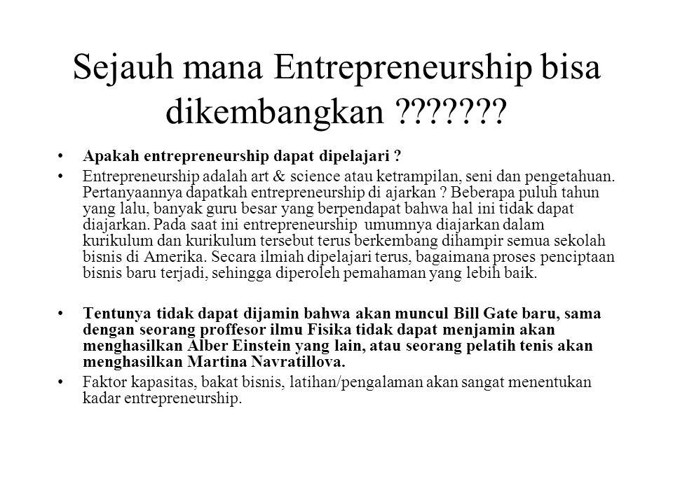 Sejauh mana Entrepreneurship bisa dikembangkan .