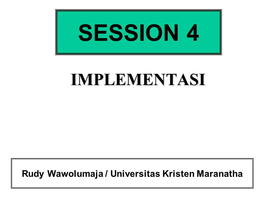 IMPLEMENTASI SESSION 4 Rudy Wawolumaja / Universitas Kristen Maranatha